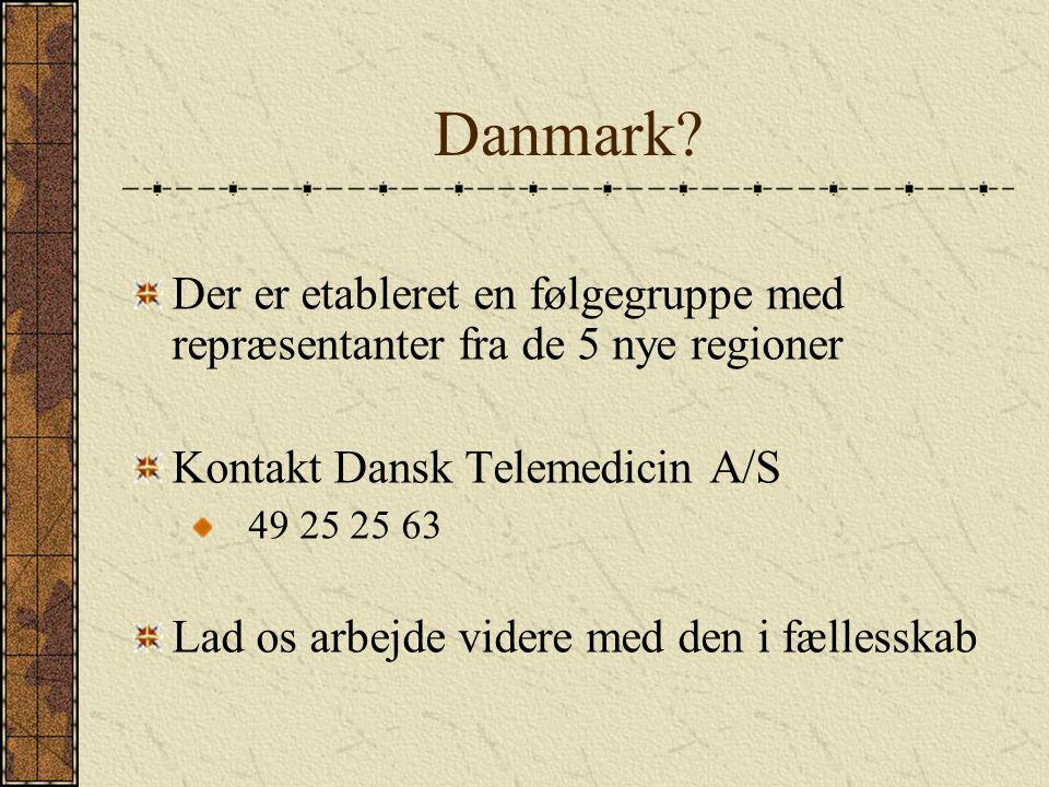 Danmark Der er etableret en følgegruppe med repræsentanter fra de 5 nye regioner. Kontakt Dansk Telemedicin A/S.