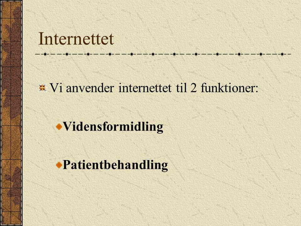 Internettet Vi anvender internettet til 2 funktioner: Vidensformidling