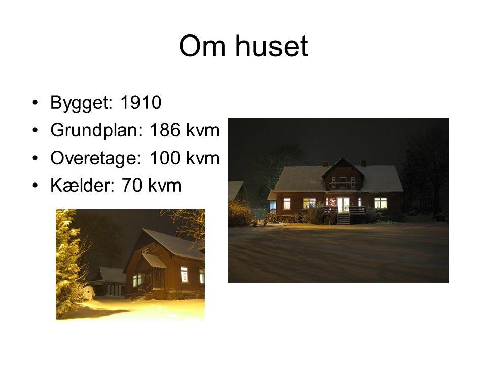 Om huset Bygget: 1910 Grundplan: 186 kvm Overetage: 100 kvm