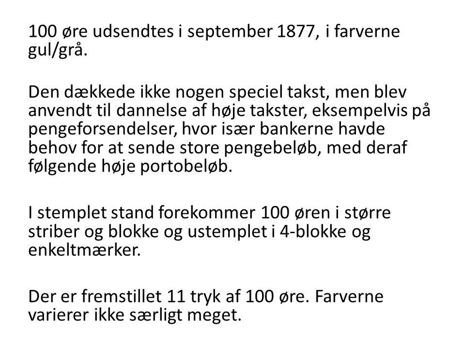 100 øre udsendtes i september 1877, i farverne gul/grå