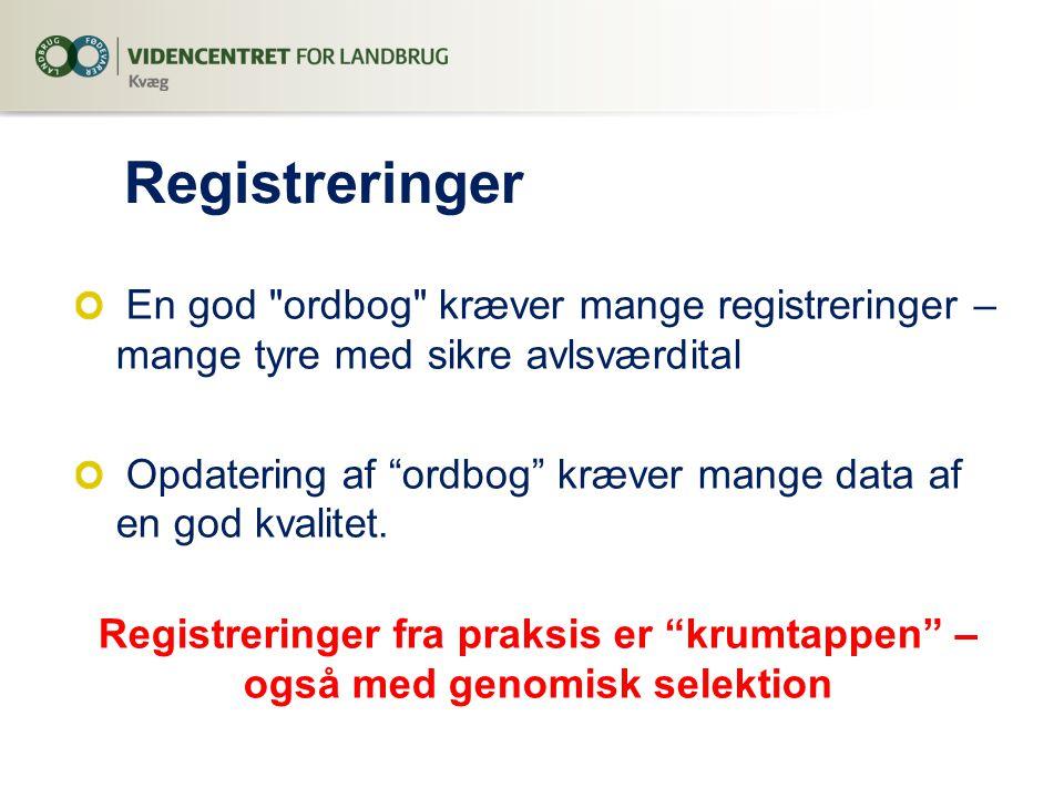 Registreringer En god ordbog kræver mange registreringer – mange tyre med sikre avlsværdital.