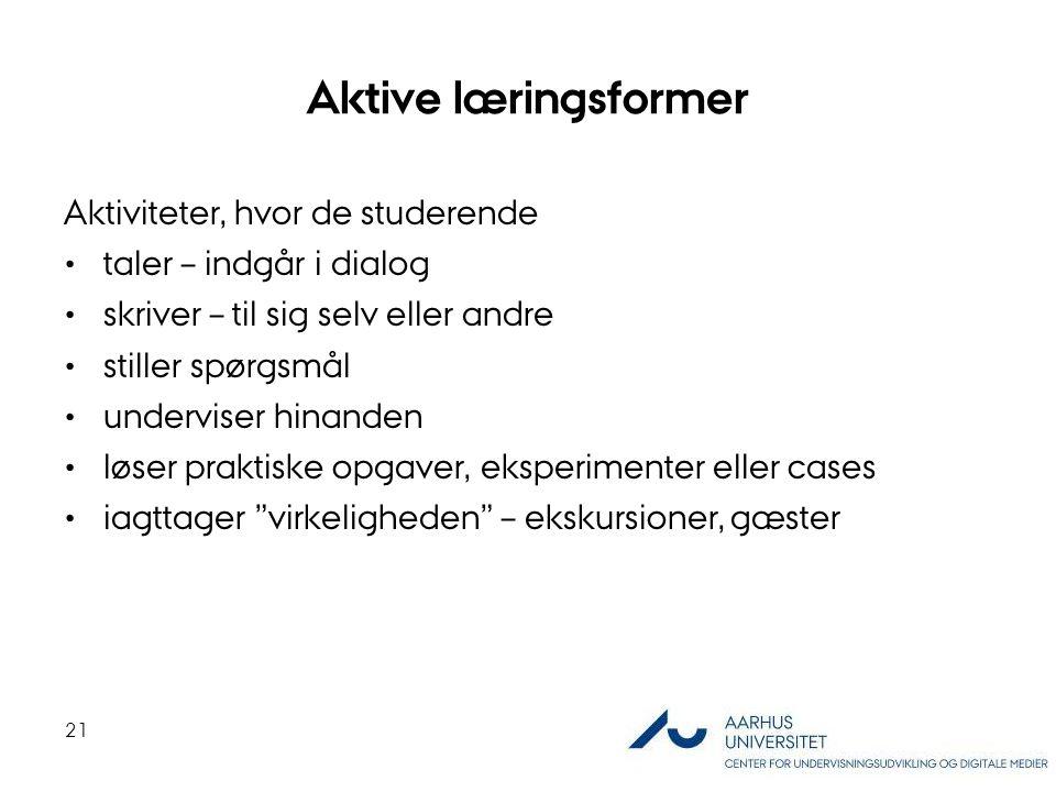 Aktive læringsformer Aktiviteter, hvor de studerende