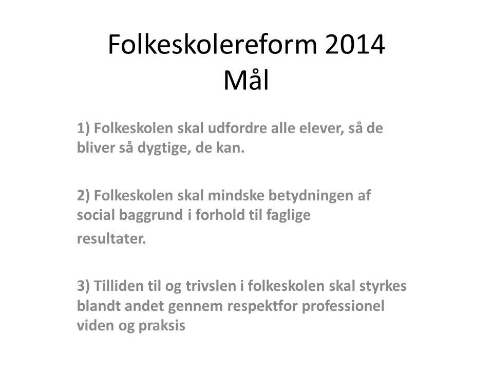 Folkeskolereform 2014 Mål 1) Folkeskolen skal udfordre alle elever, så de bliver så dygtige, de kan.