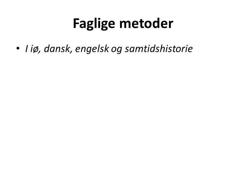 Faglige metoder I iø, dansk, engelsk og samtidshistorie