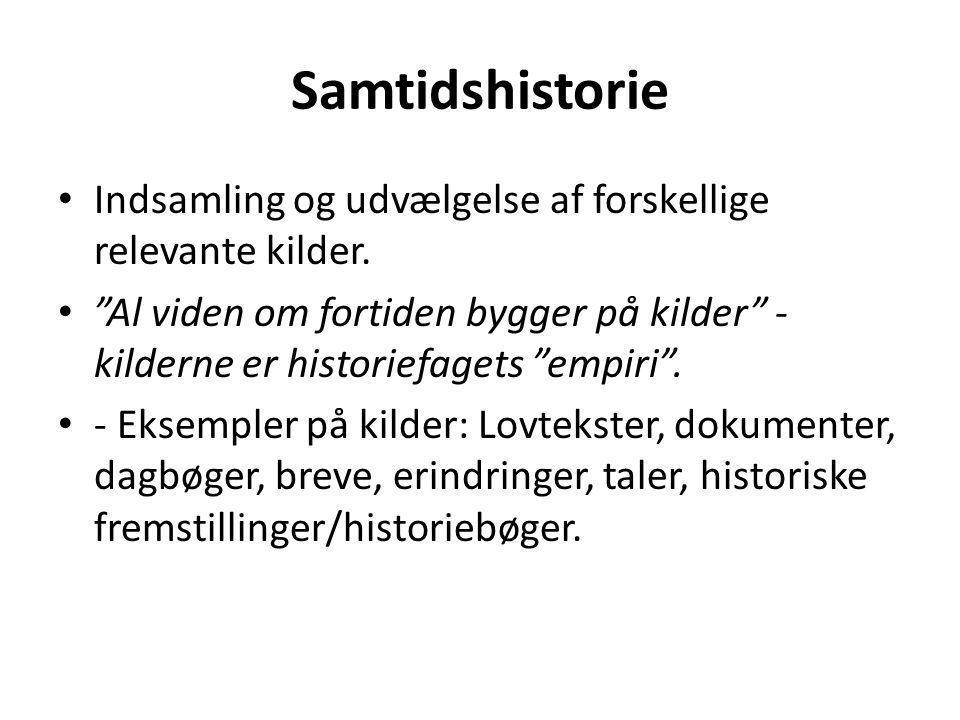 Samtidshistorie Indsamling og udvælgelse af forskellige relevante kilder.