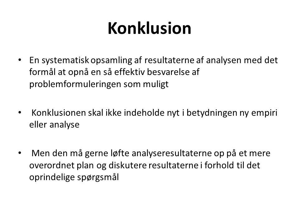 Konklusion En systematisk opsamling af resultaterne af analysen med det formål at opnå en så effektiv besvarelse af problemformuleringen som muligt.