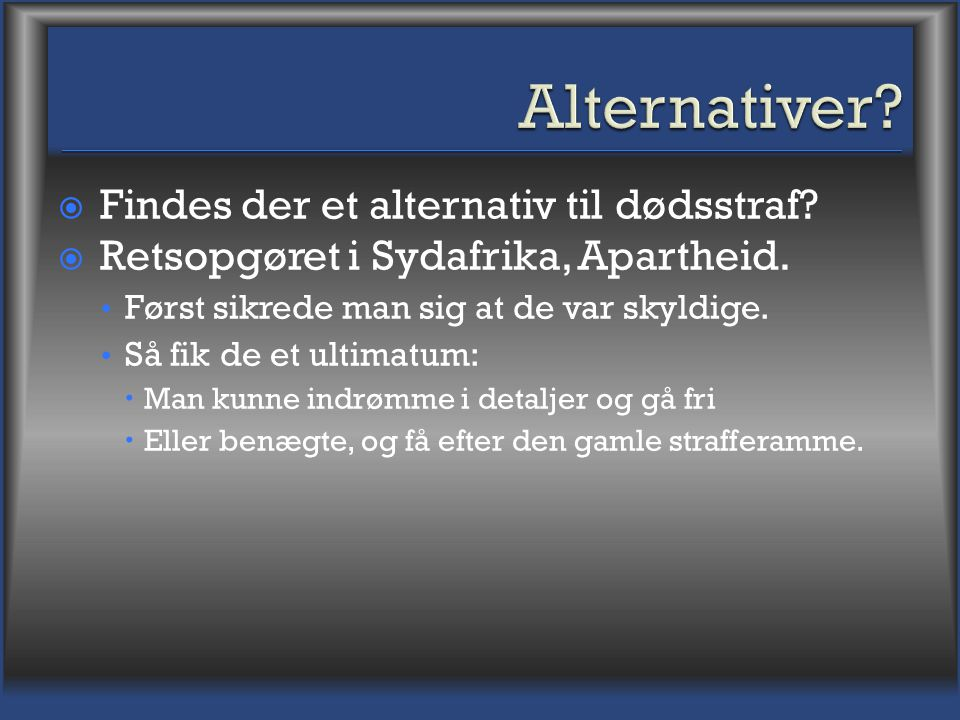Alternativer Findes der et alternativ til dødsstraf