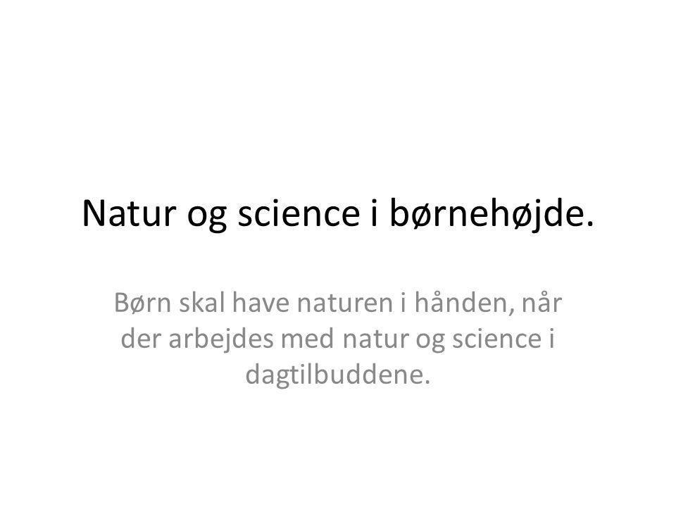 Natur og science i børnehøjde.