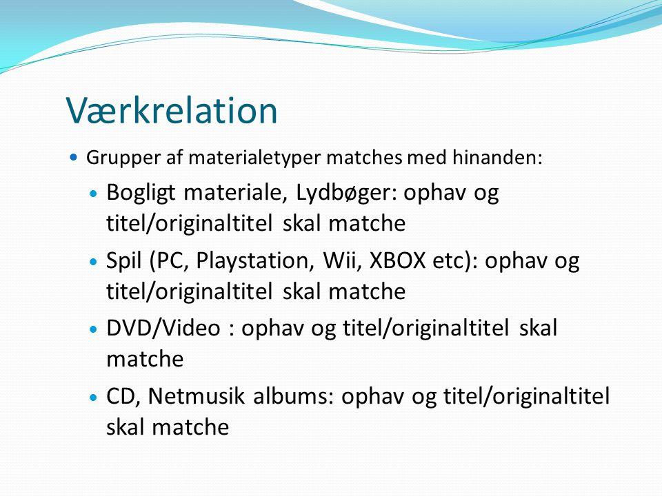Værkrelation Grupper af materialetyper matches med hinanden: Bogligt materiale, Lydbøger: ophav og titel/originaltitel skal matche.