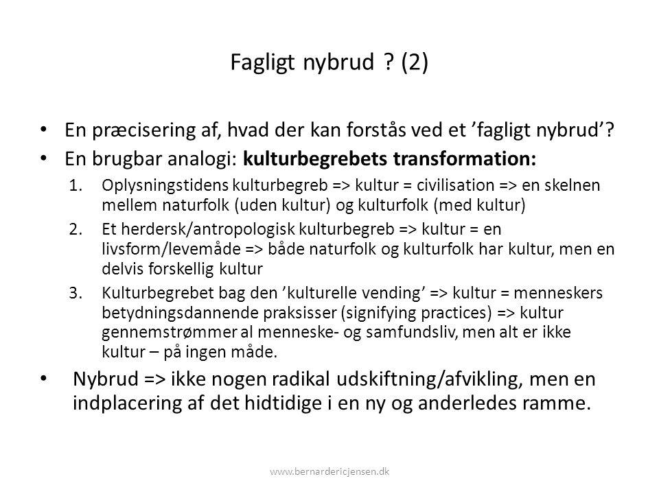 Fagligt nybrud (2) En præcisering af, hvad der kan forstås ved et 'fagligt nybrud' En brugbar analogi: kulturbegrebets transformation: