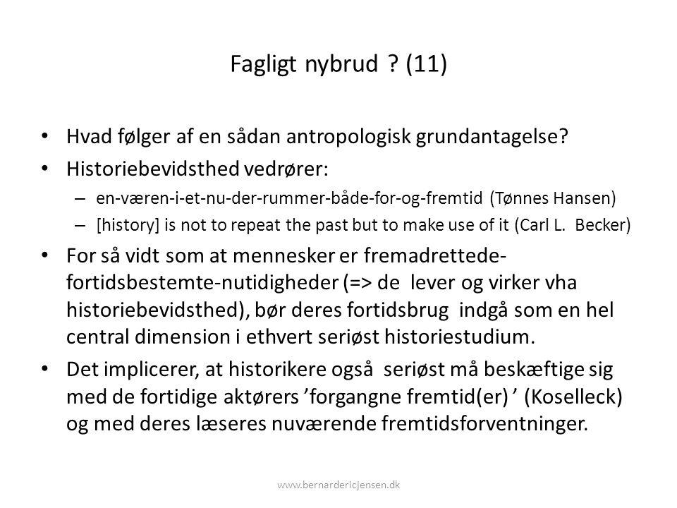 Fagligt nybrud (11) Hvad følger af en sådan antropologisk grundantagelse Historiebevidsthed vedrører: