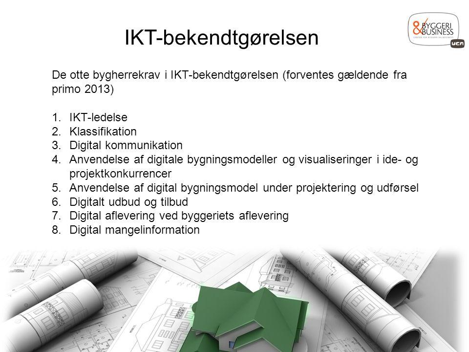 IKT-bekendtgørelsen De otte bygherrekrav i IKT-bekendtgørelsen (forventes gældende fra primo 2013) IKT-ledelse.
