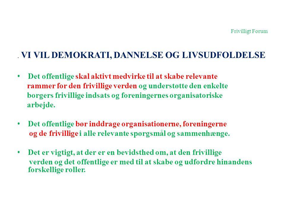 Frivilligt Forum . VI VIL DEMOKRATI, DANNELSE OG LIVSUDFOLDELSE