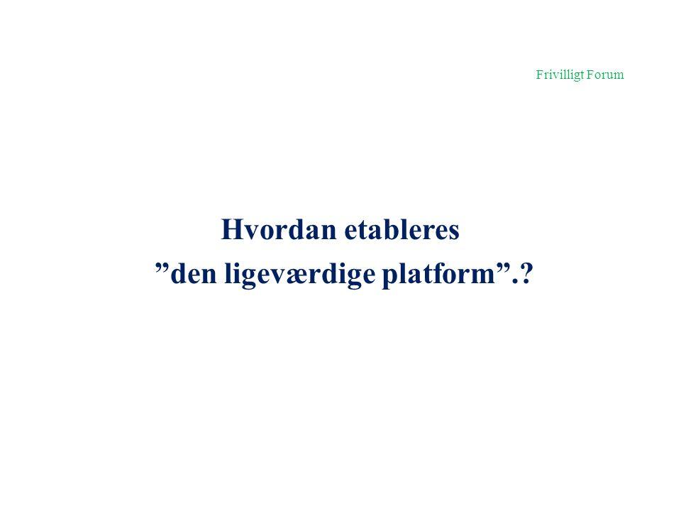 Hvordan etableres den ligeværdige platform .