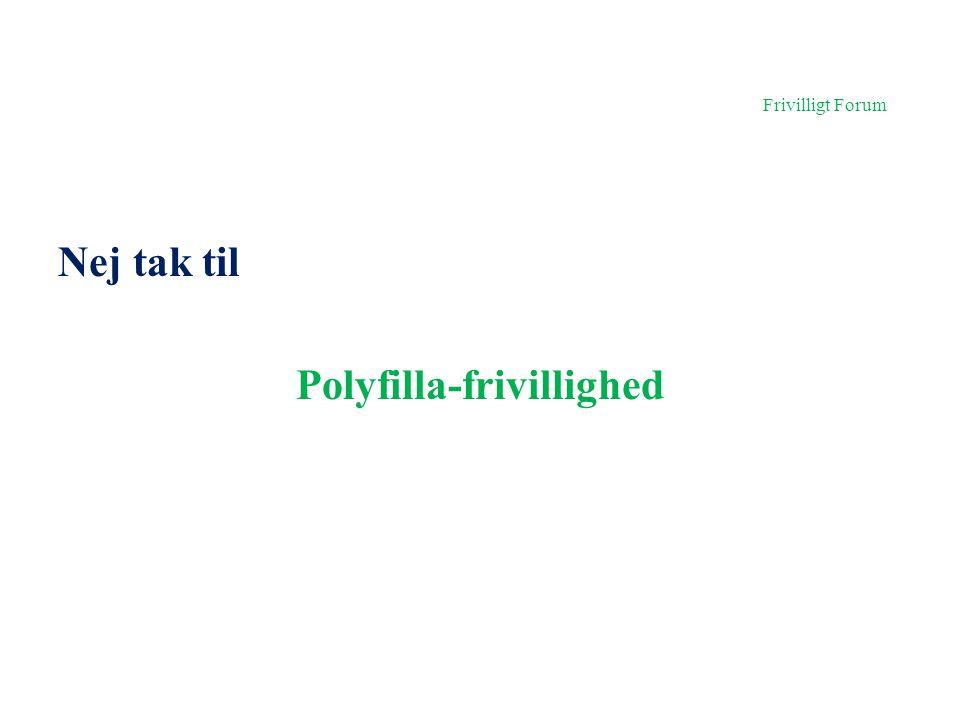 Frivilligt Forum Nej tak til Polyfilla-frivillighed