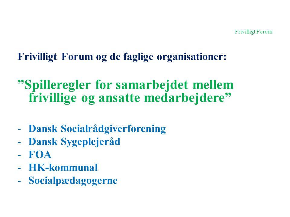 Frivilligt Forum Frivilligt Forum og de faglige organisationer: Spilleregler for samarbejdet mellem frivillige og ansatte medarbejdere