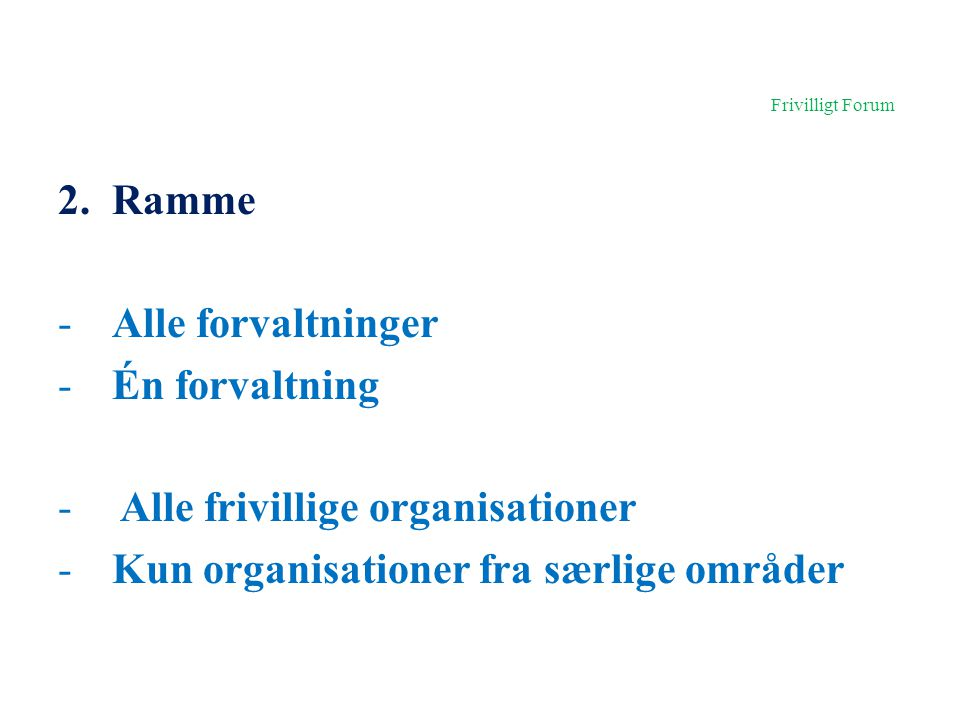Frivilligt Forum Ramme Alle forvaltninger Én forvaltning