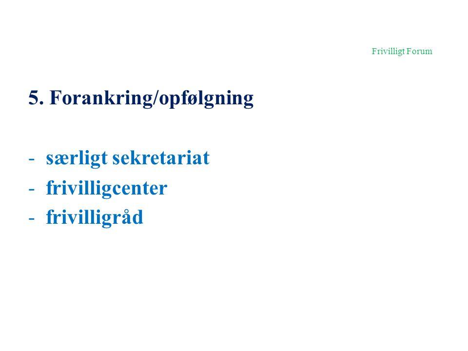 Frivilligt Forum 5. Forankring/opfølgning særligt sekretariat