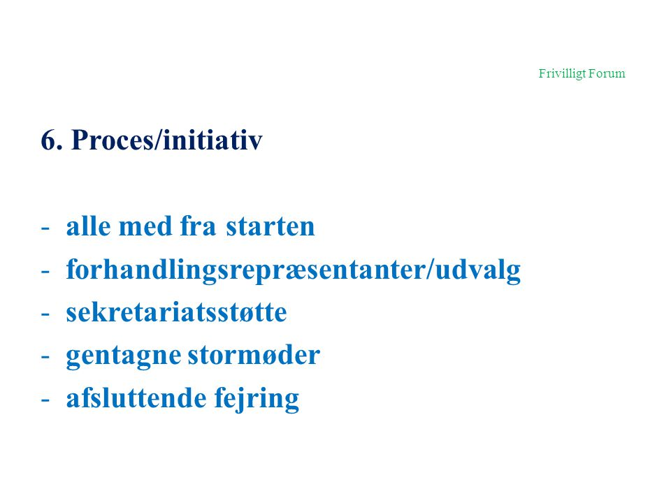 Frivilligt Forum 6. Proces/initiativ alle med fra starten