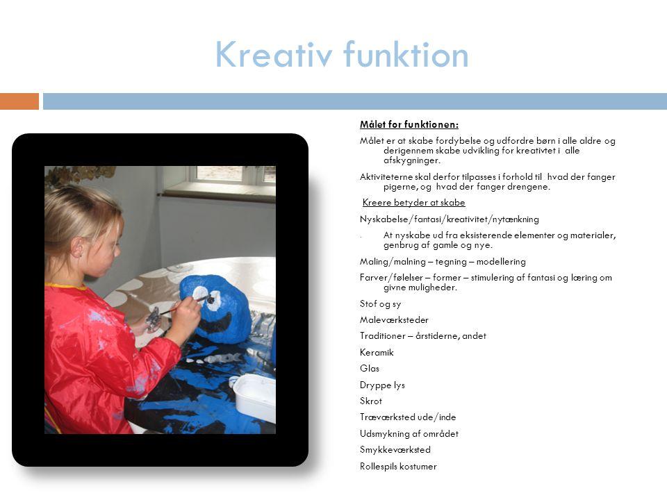 Kreativ funktion Målet for funktionen: