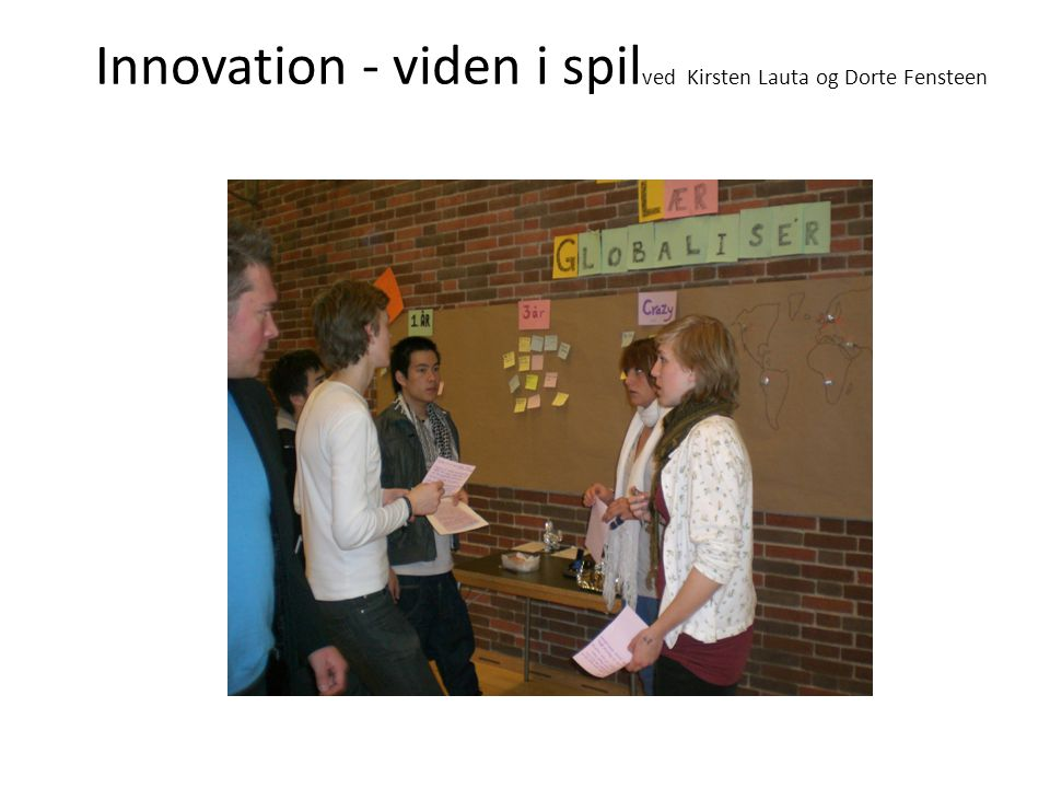 Innovation - viden i spilved Kirsten Lauta og Dorte Fensteen