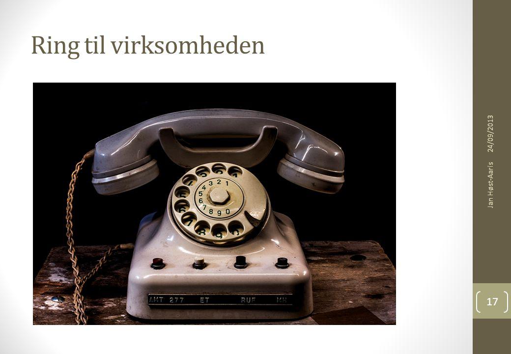 Ring til virksomheden 24/09/2013 Jan Høst-Aaris