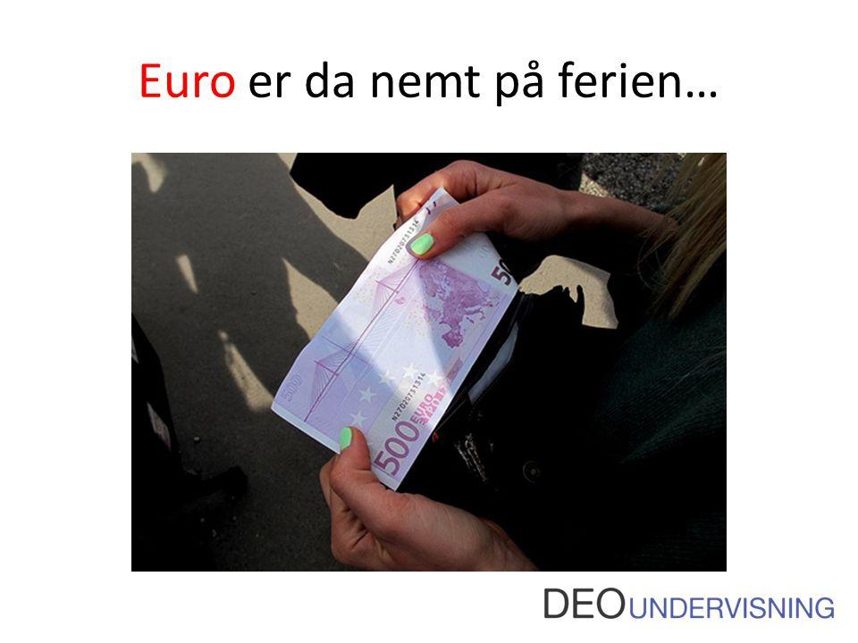 Euro er da nemt på ferien…