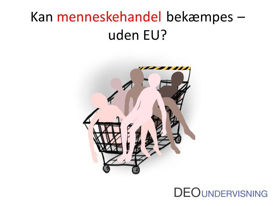 Kan menneskehandel bekæmpes – uden EU