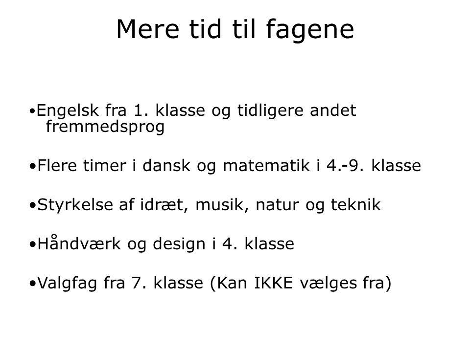 Mere tid til fagene •Engelsk fra 1. klasse og tidligere andet fremmedsprog. •Flere timer i dansk og matematik i 4.-9. klasse.
