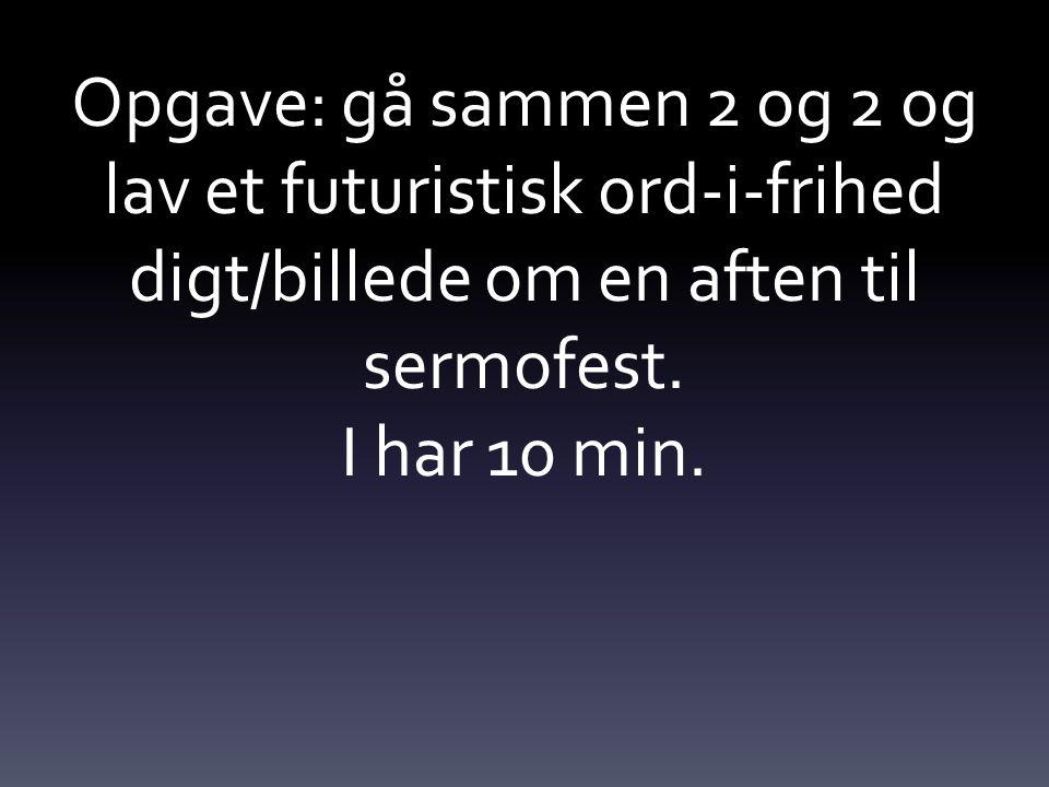 Opgave: gå sammen 2 og 2 og lav et futuristisk ord-i-frihed digt/billede om en aften til sermofest.