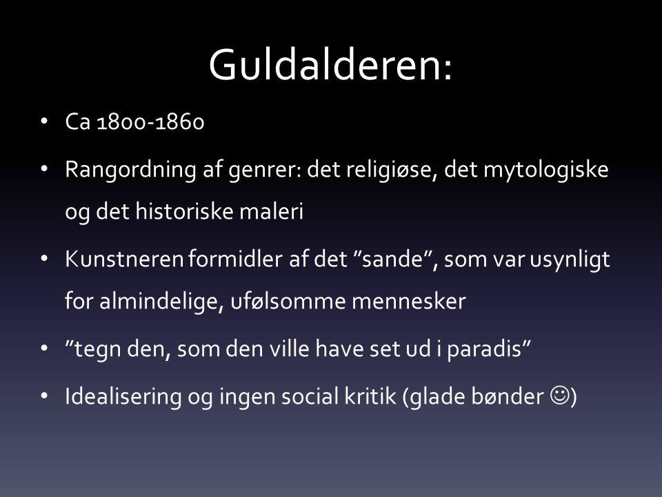 Guldalderen: Ca 1800-1860. Rangordning af genrer: det religiøse, det mytologiske og det historiske maleri.