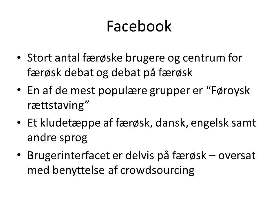 Facebook Stort antal færøske brugere og centrum for færøsk debat og debat på færøsk. En af de mest populære grupper er Føroysk rættstaving