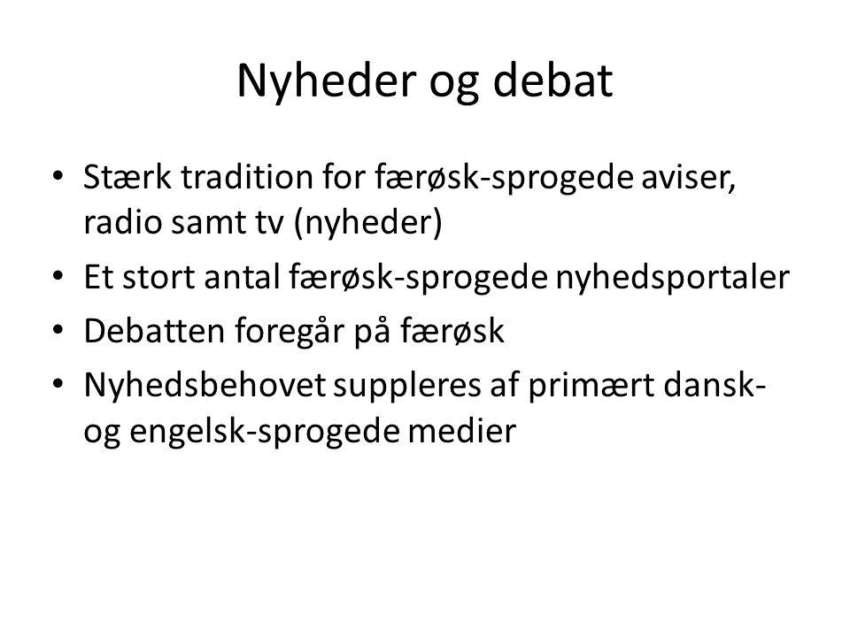Nyheder og debat Stærk tradition for færøsk-sprogede aviser, radio samt tv (nyheder) Et stort antal færøsk-sprogede nyhedsportaler.