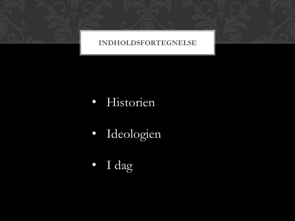 Indholdsfortegnelse Historien Ideologien I dag