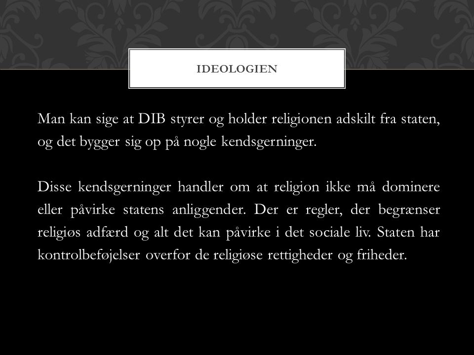 ideologien Man kan sige at DIB styrer og holder religionen adskilt fra staten, og det bygger sig op på nogle kendsgerninger.
