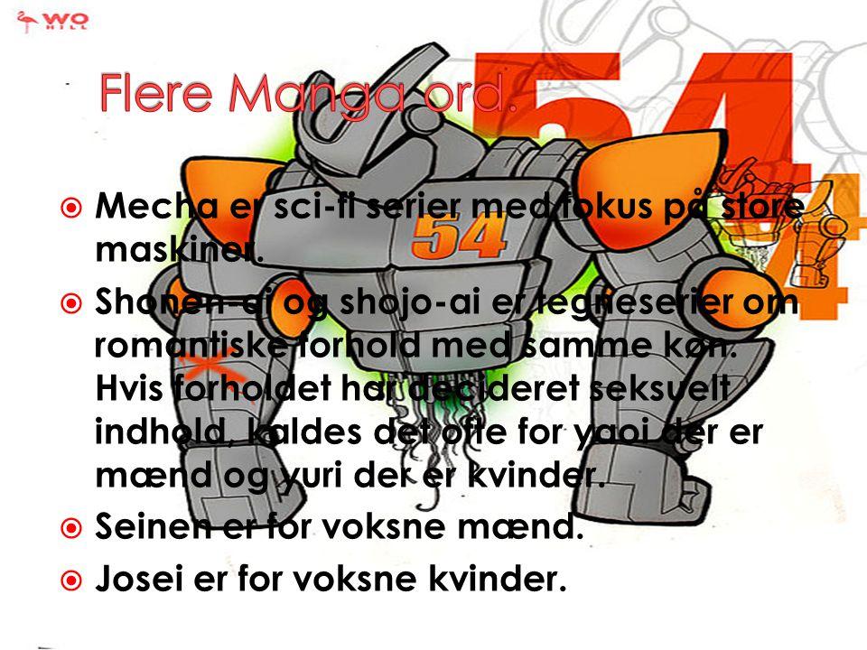 Flere Manga ord. Mecha er sci-fi serier med fokus på store maskiner.