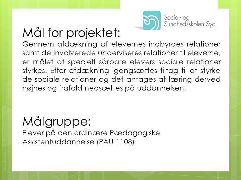 Mål for projektet: Målgruppe: