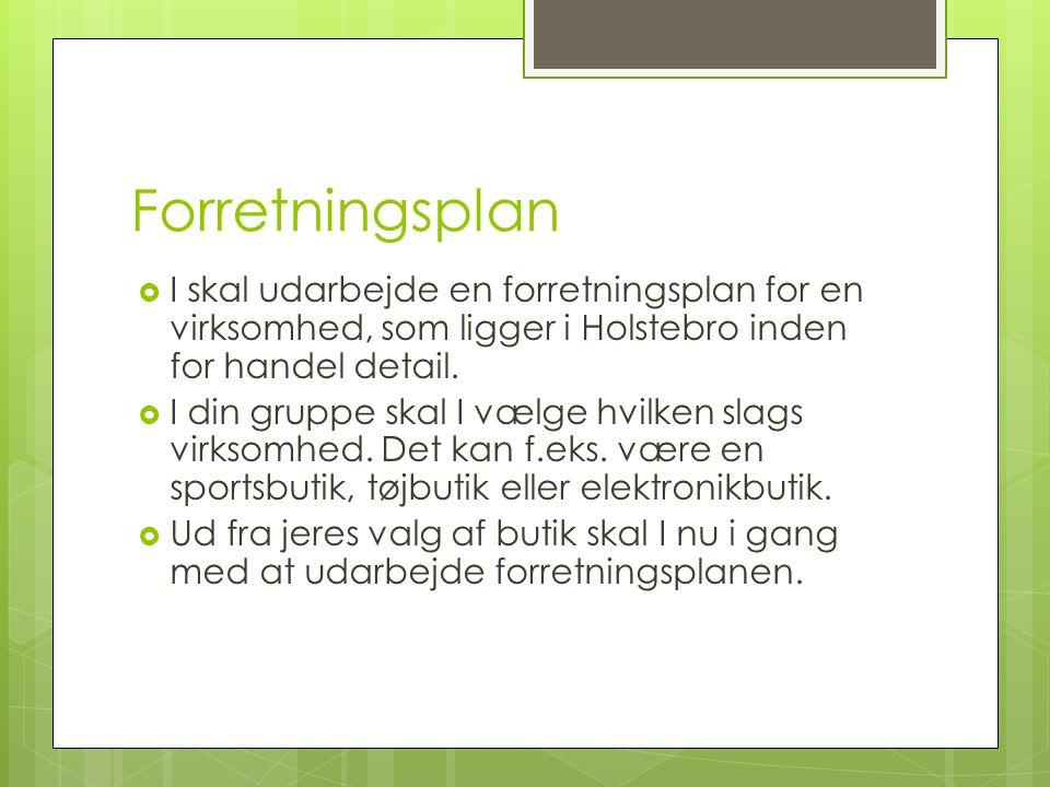 Forretningsplan I skal udarbejde en forretningsplan for en virksomhed, som ligger i Holstebro inden for handel detail.