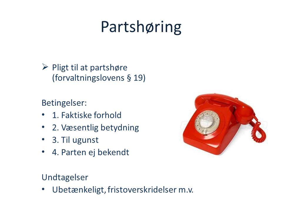 Partshøring Pligt til at partshøre (forvaltningslovens § 19)