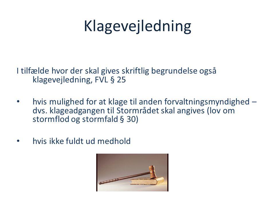 Klagevejledning I tilfælde hvor der skal gives skriftlig begrundelse også klagevejledning, FVL § 25.
