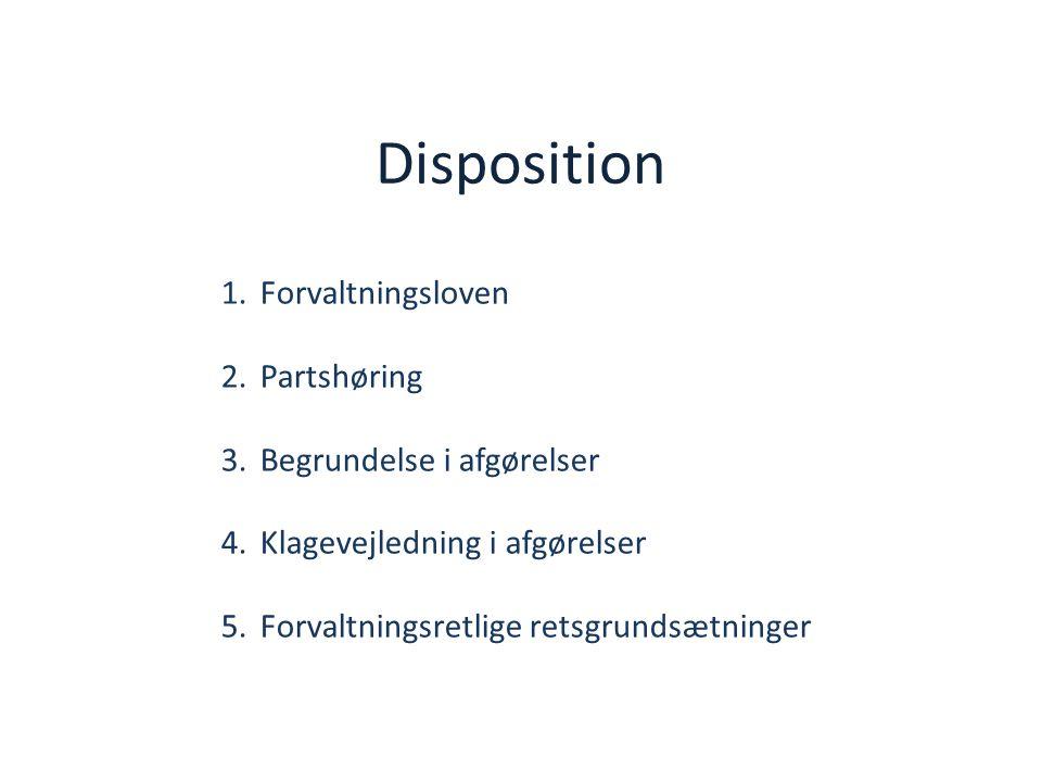 Disposition Forvaltningsloven Partshøring Begrundelse i afgørelser