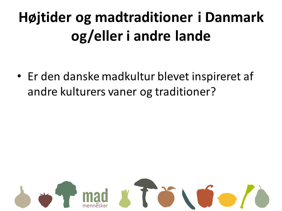 Højtider og madtraditioner i Danmark og/eller i andre lande