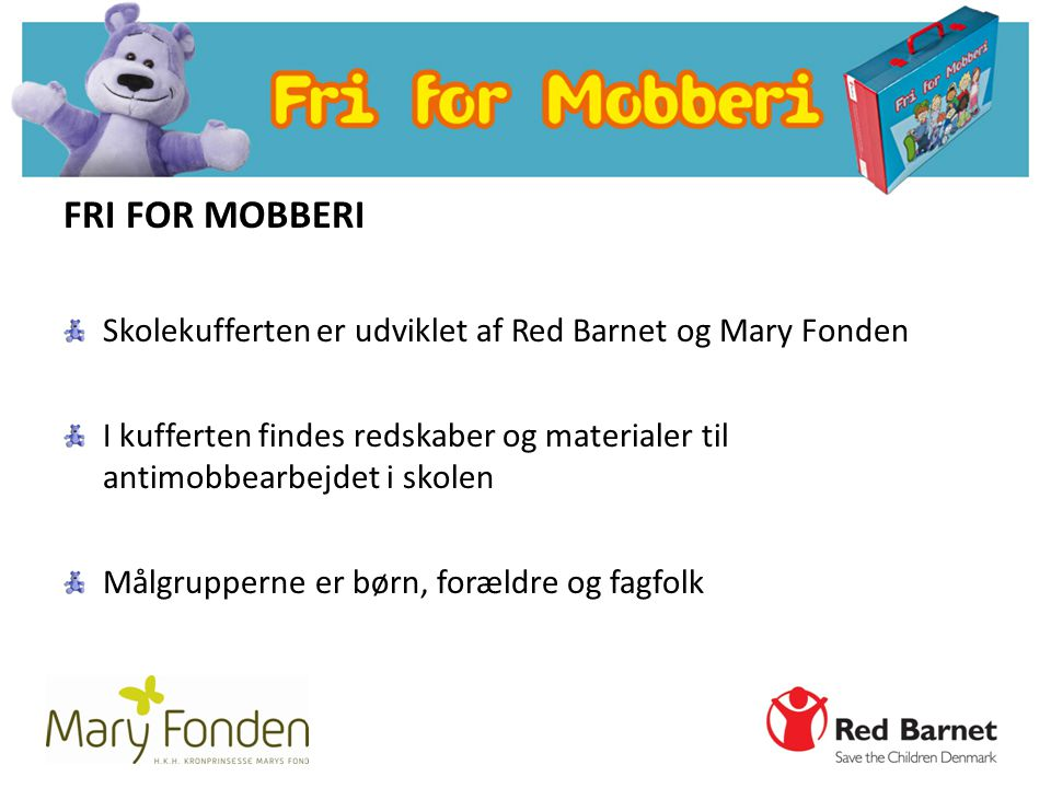 FRI FOR MOBBERI Skolekufferten er udviklet af Red Barnet og Mary Fonden. I kufferten findes redskaber og materialer til antimobbearbejdet i skolen.