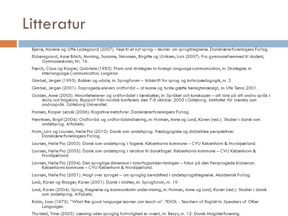 Litteratur Bjerre, Malene og Uffe Ladegaard (2007): Veje til et nyt sprog – teorier om sprogtilegnelse. Dansklærerforeningens Forlag.