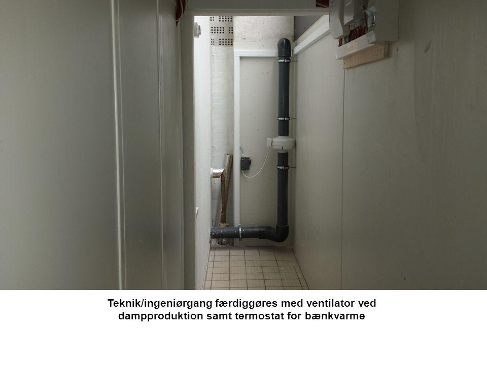 Teknik/ingeniørgang færdiggøres med ventilator ved dampproduktion samt termostat for bænkvarme