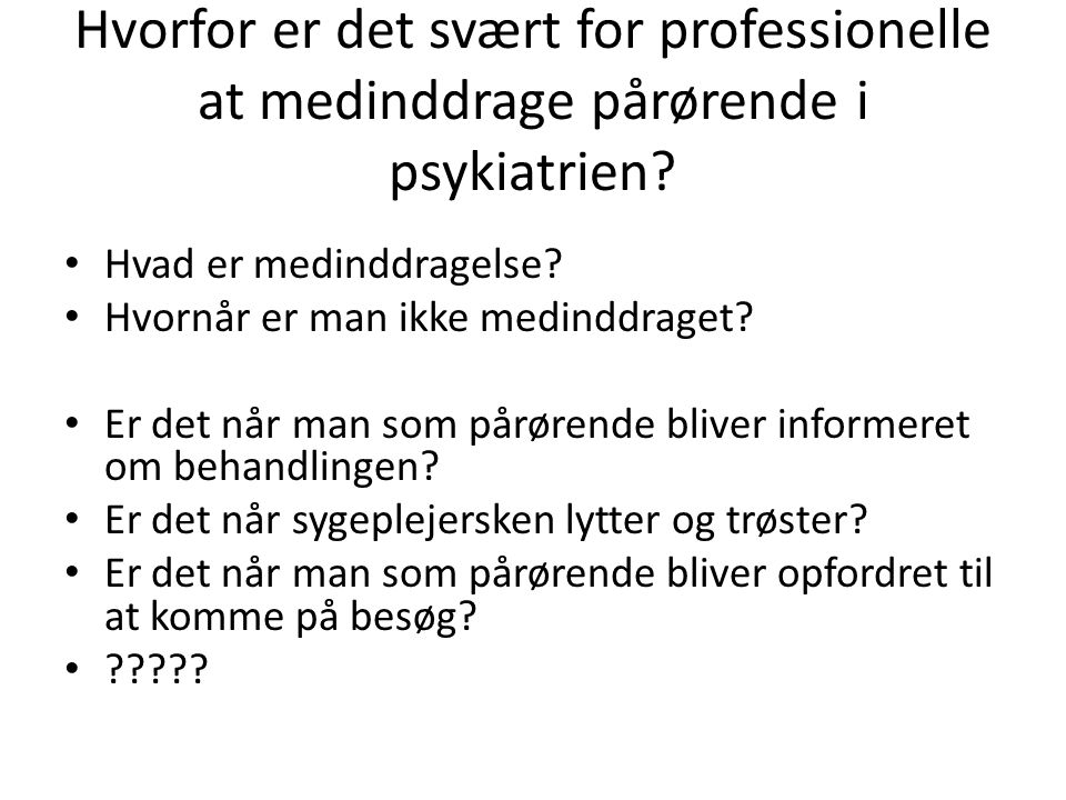 Hvorfor er det svært for professionelle at medinddrage pårørende i psykiatrien