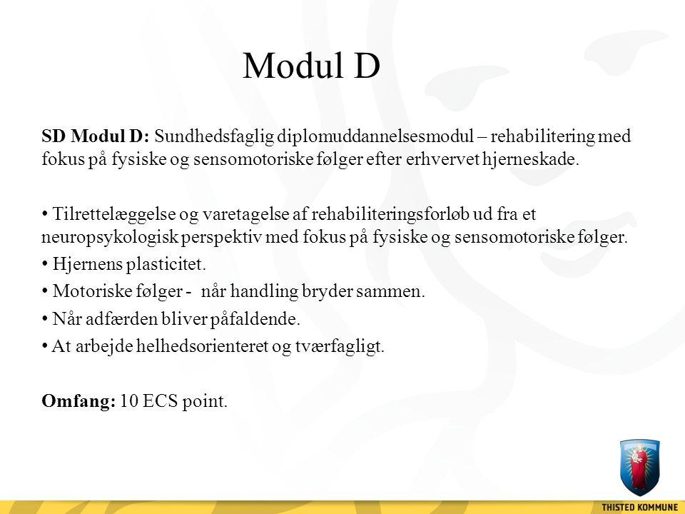 Modul D SD Modul D: Sundhedsfaglig diplomuddannelsesmodul – rehabilitering med fokus på fysiske og sensomotoriske følger efter erhvervet hjerneskade.