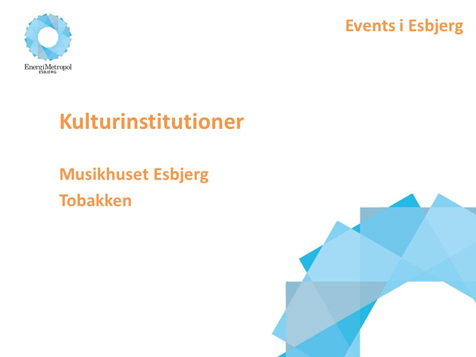 Events i Esbjerg Kulturinstitutioner Musikhuset Esbjerg Tobakken