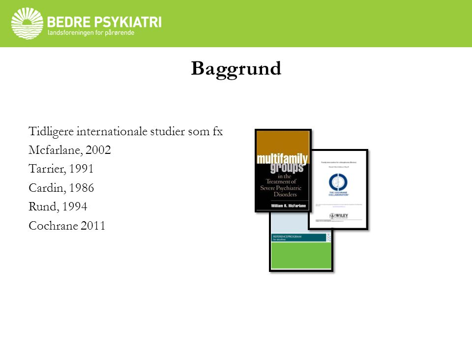 Baggrund Tidligere internationale studier som fx Mcfarlane, 2002