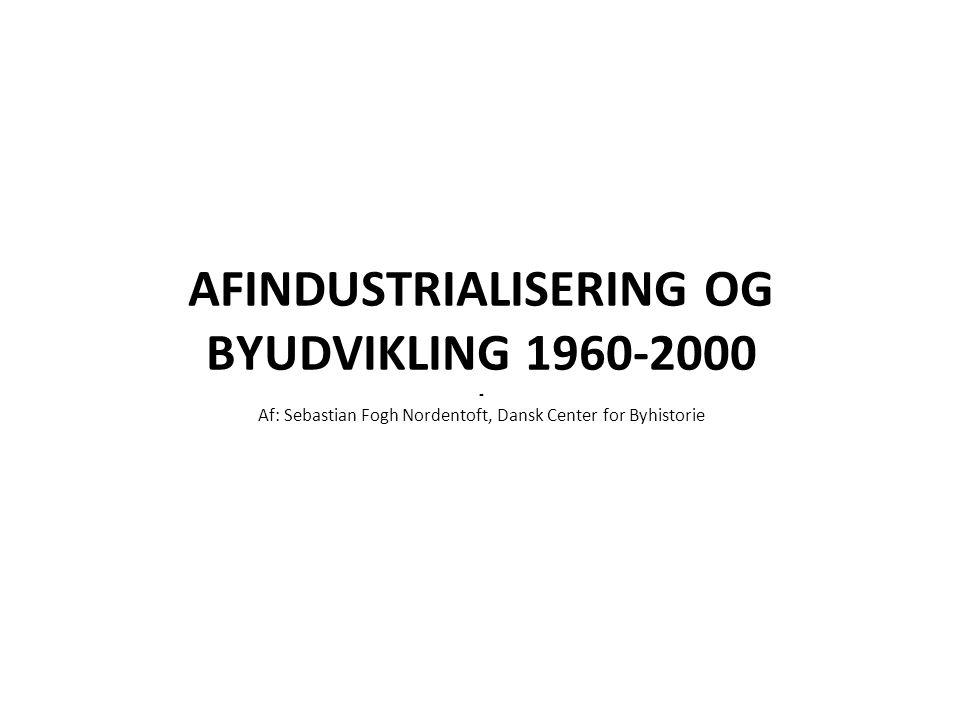 AFINDUSTRIALISERING OG BYUDVIKLING 1960-2000 - Af: Sebastian Fogh Nordentoft, Dansk Center for Byhistorie